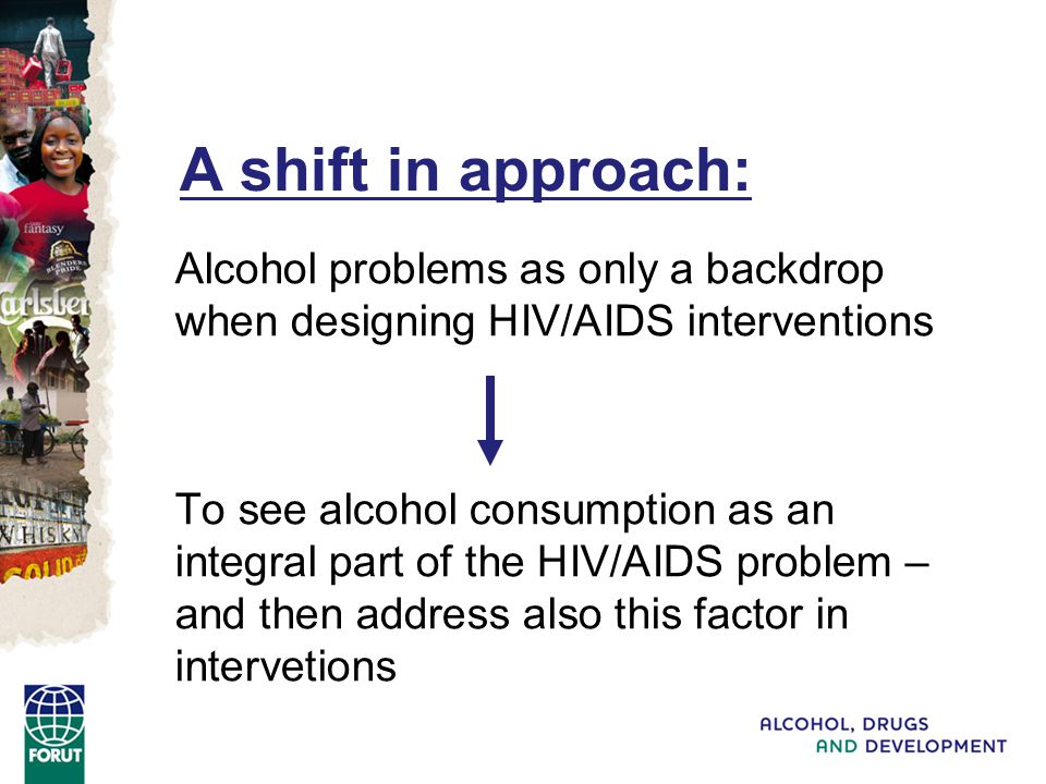 Three categories of possible links between alcohol and HIV/AIDS: >Alcohol use increasing the risk for HIV infection >Alcohol boosting the development of the disease, once you are infected >Alcohol reducing the effects of (medical) treatment