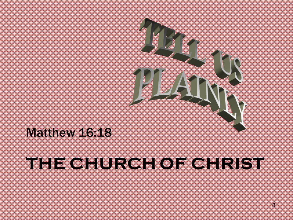 THE CHURCH OF CHRIST Matthew 16:18 8