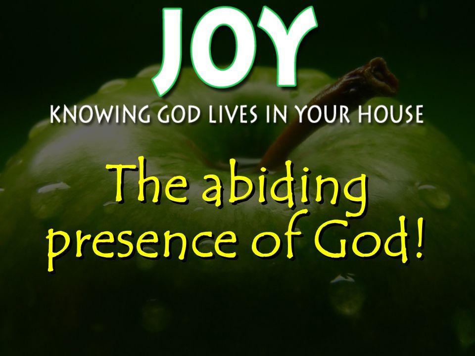 The abiding presence of God!
