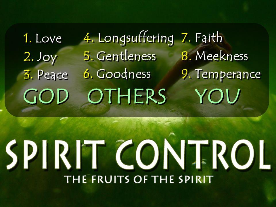 1.Love 2. Joy 3. Peace 4. Longsuffering 5. Gentleness 6.