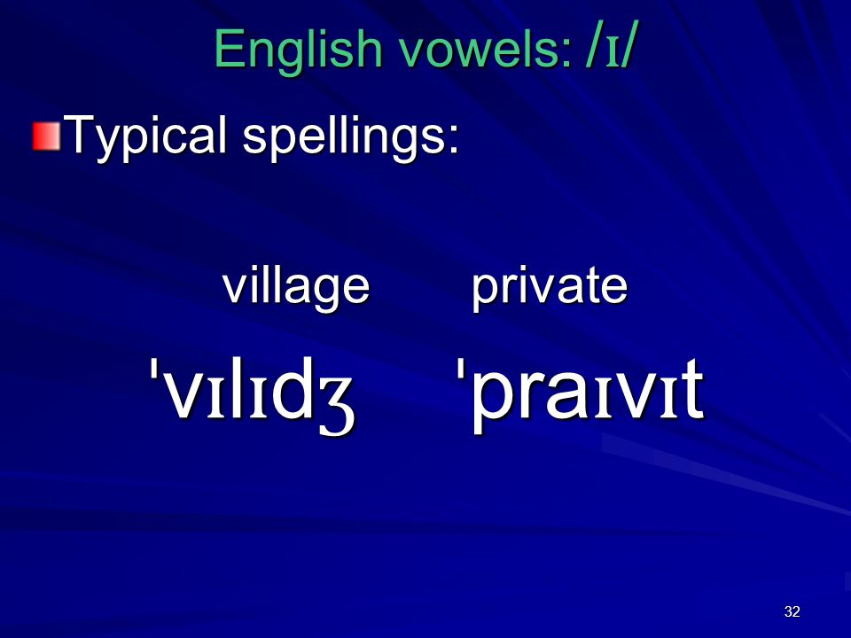 32 English vowels: / ɪ / Typical spellings: village private ˈ v ɪ l ɪ d ʒ ˈ pra ɪ v ɪ t