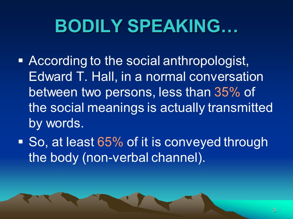 3 BODILY SPEAKING…  According to the social anthropologist, Edward T.