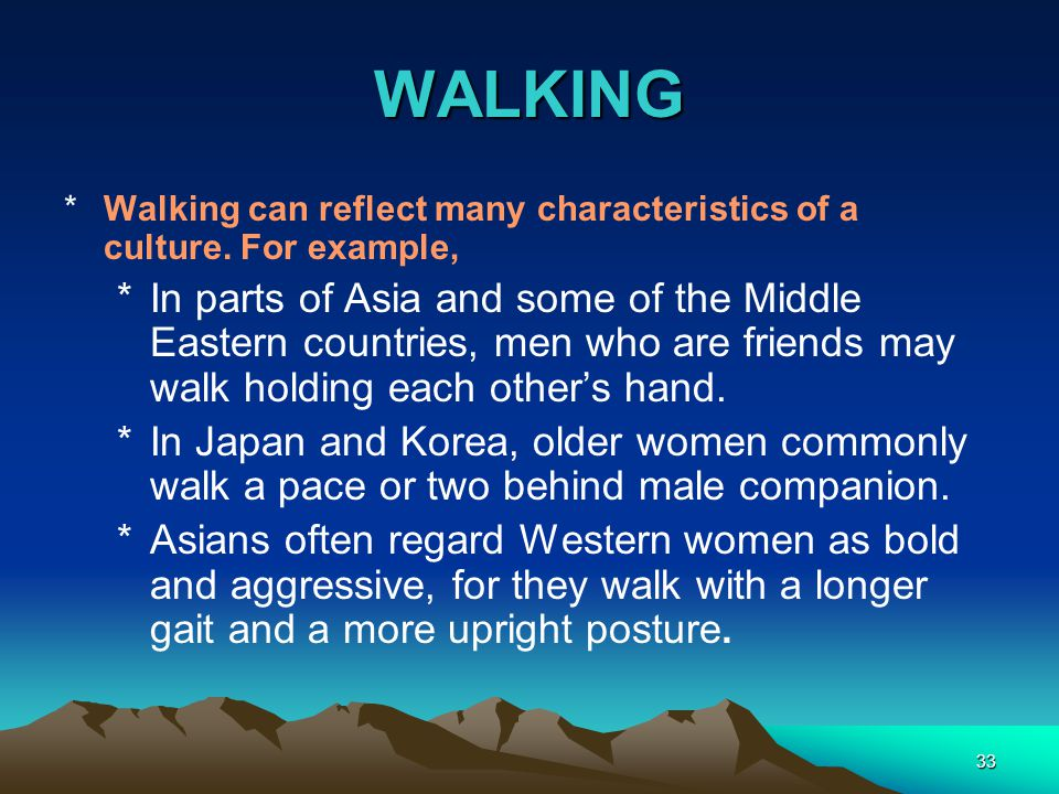 33 WALKING *Walking can reflect many characteristics of a culture.