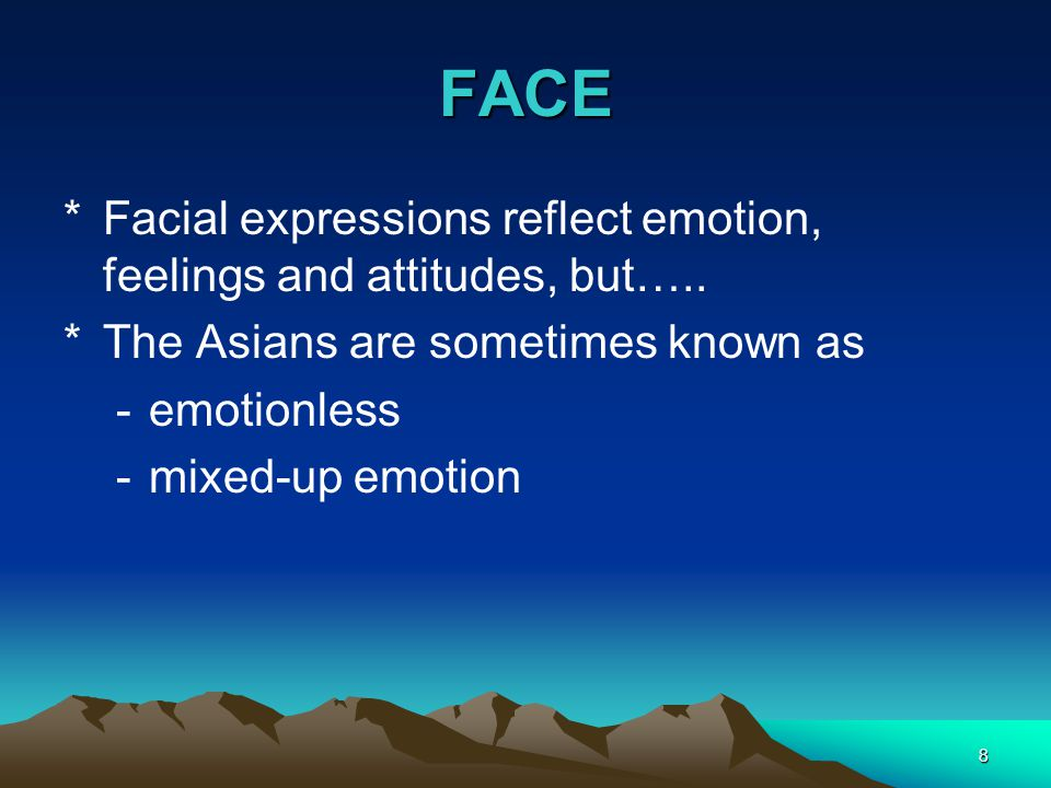 8 FACE *Facial expressions reflect emotion, feelings and attitudes, but…..