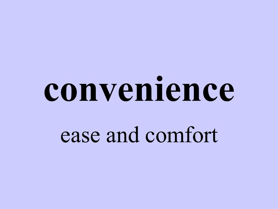 convenience ease and comfort