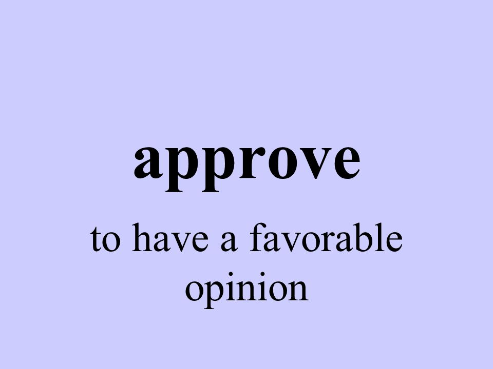 approve to have a favorable opinion
