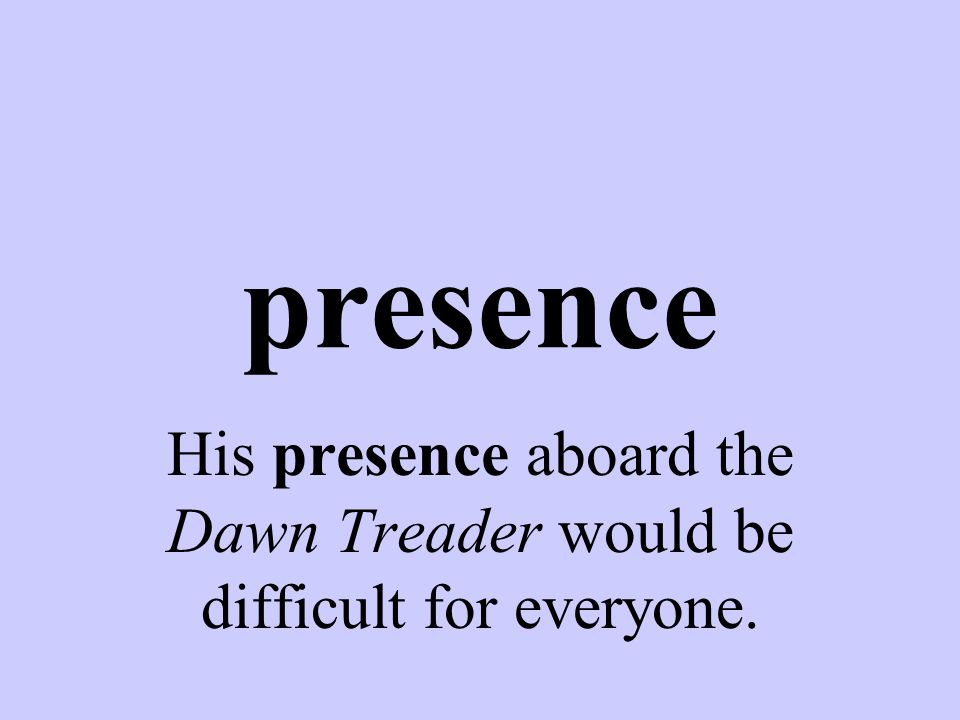 presence His presence aboard the Dawn Treader would be difficult for everyone.