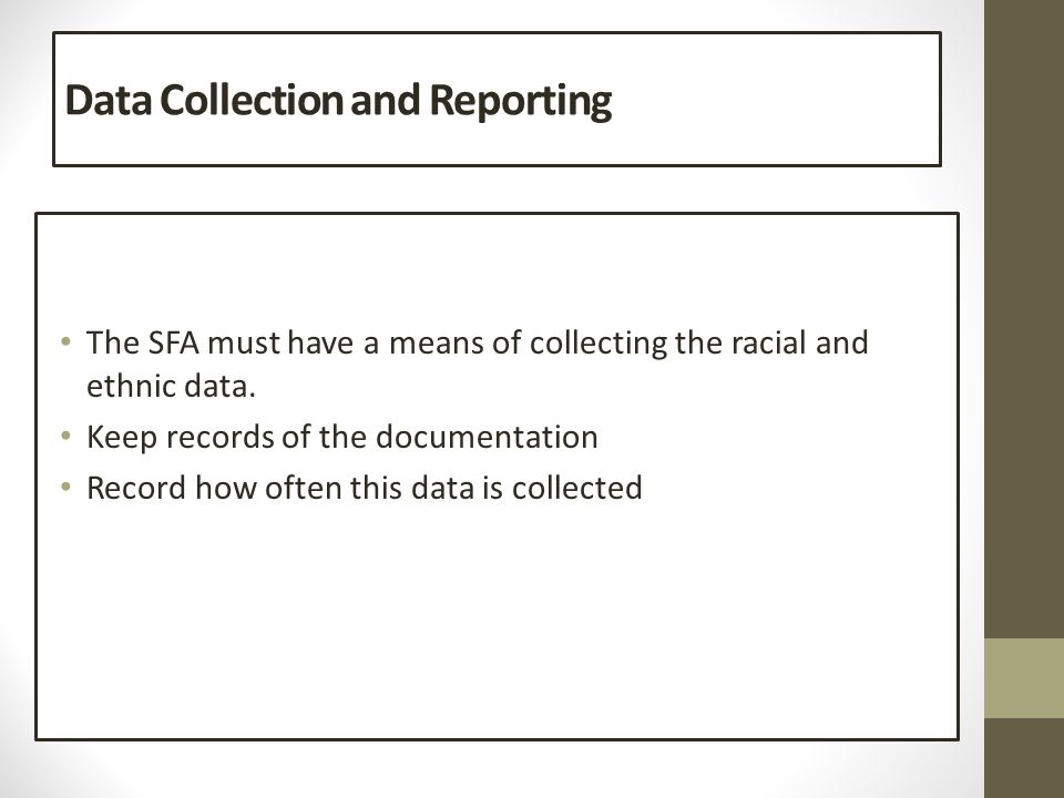 Data Collection and Reporting The SFA must have a means of collecting the racial and ethnic data.