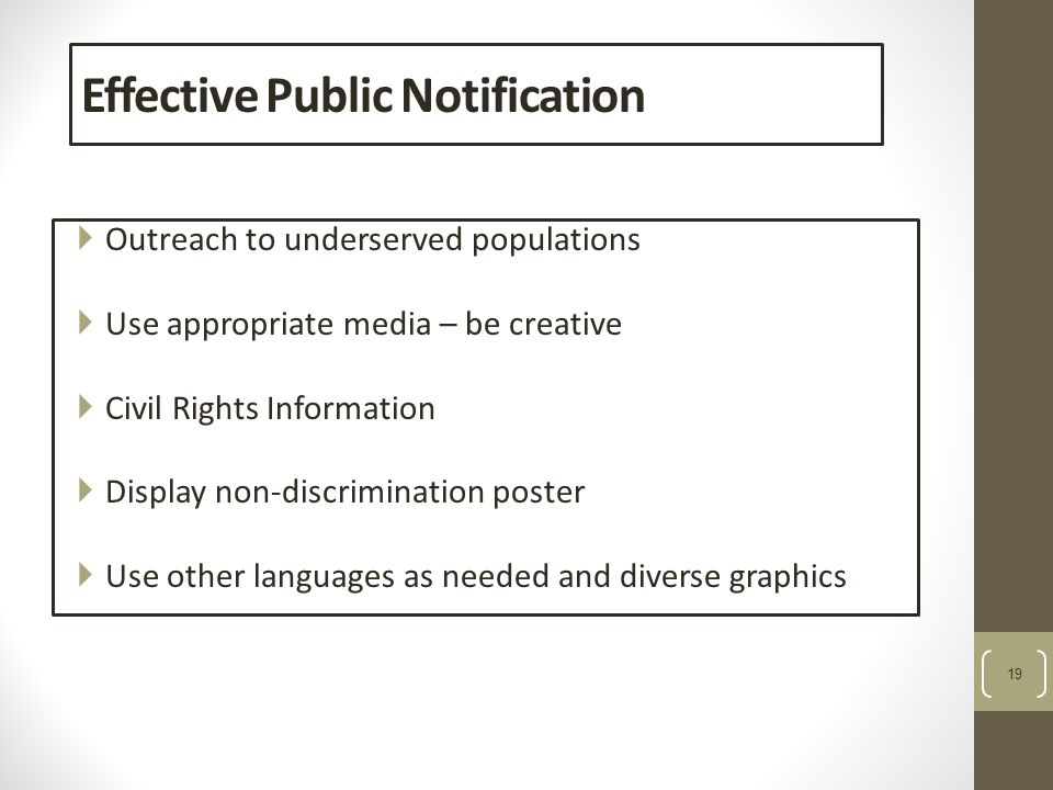 19 Effective Public Notification  Outreach to underserved populations  Use appropriate media – be creative  Civil Rights Information  Display non-discrimination poster  Use other languages as needed and diverse graphics