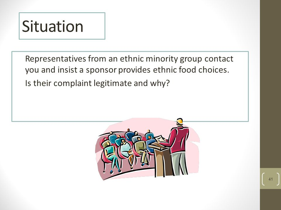 41 Situation Representatives from an ethnic minority group contact you and insist a sponsor provides ethnic food choices.