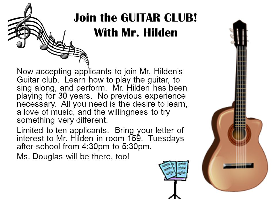 Join the GUITAR CLUB. With Mr. Hilden Now accepting applicants to join Mr.