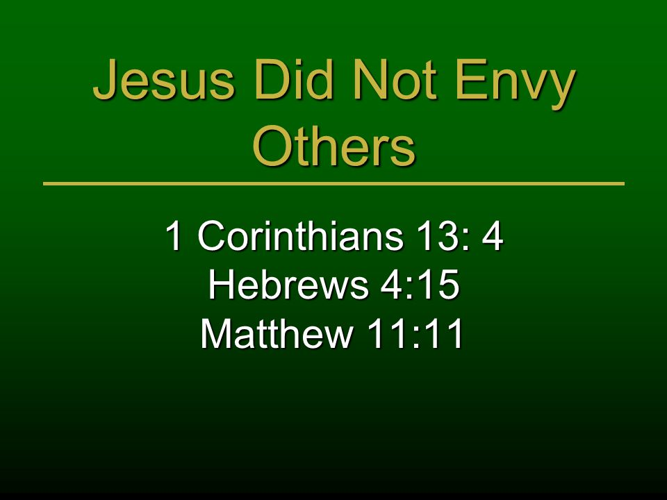 Jesus Did Not Envy Others 1 Corinthians 13: 4 Hebrews 4:15 Matthew 11:11