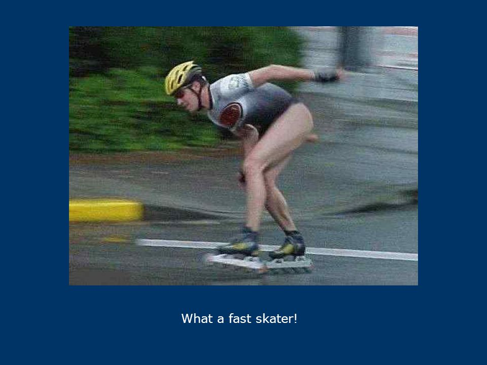 What a fast skater!