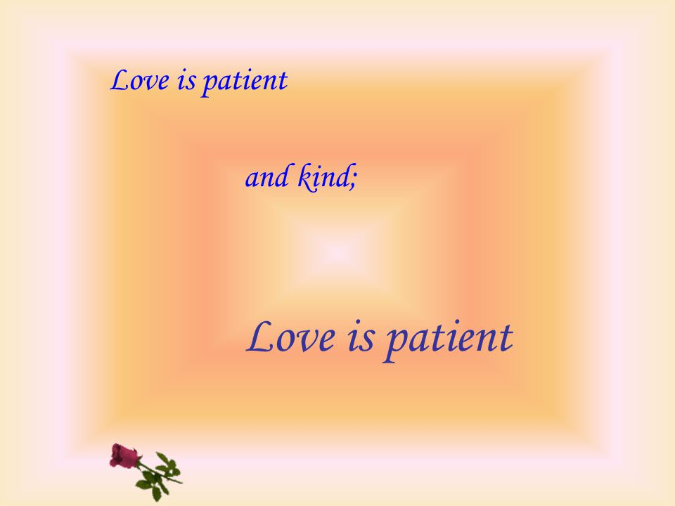 Love is patient and kind; Love is patient