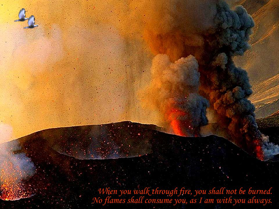 When you walk through fire, you shall not be burned.