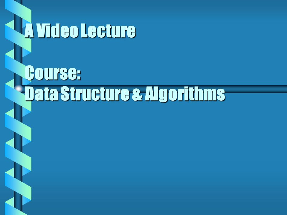 A Video Lecture Course: Data Structure & Algorithms