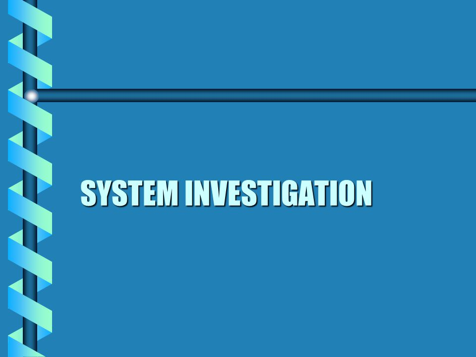 SYSTEM INVESTIGATION