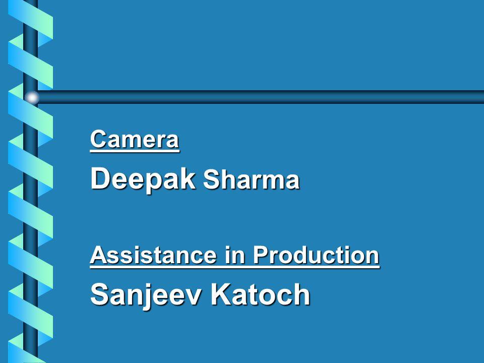Camera Deepak Sharma Assistance in Production Sanjeev Katoch