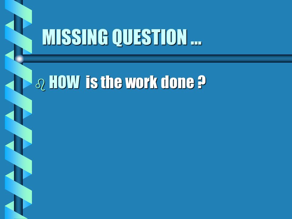 MISSING QUESTION... b HOW is the work done