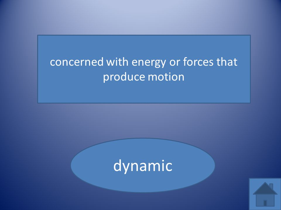 concerned with energy or forces that produce motion dynamic