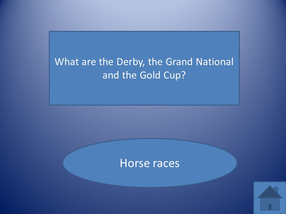 What are the Derby, the Grand National and the Gold Cup? Horse races