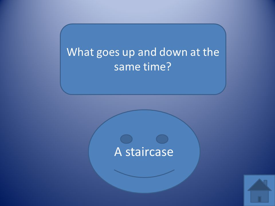 What goes up and down at the same time? A staircase