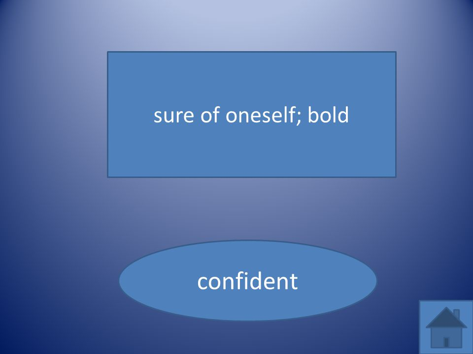 sure of oneself; bold confident