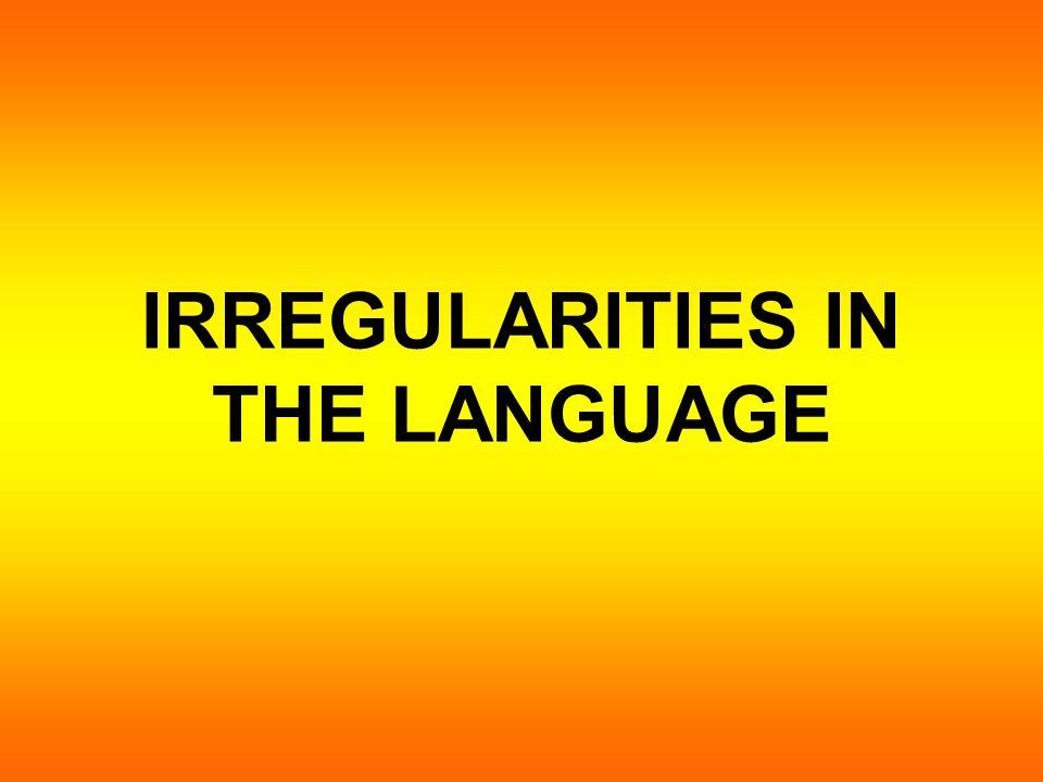 IRREGULARITIES IN THE LANGUAGE