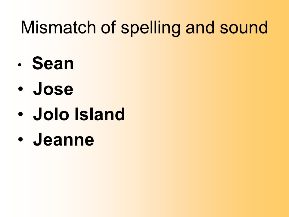 Mismatch of spelling and sound Sean Jose Jolo Island Jeanne