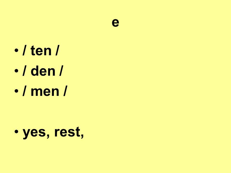 e / ten / / den / / men / yes, rest,