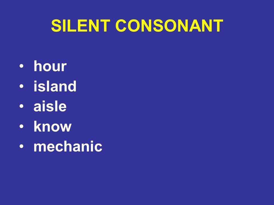 SILENT CONSONANT hour island aisle know mechanic