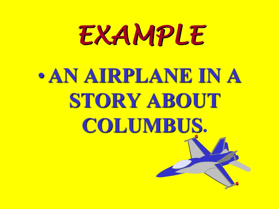 EXAMPLE AN AIRPLANE IN A STORY ABOUT COLUMBUSAN AIRPLANE IN A STORY ABOUT COLUMBUS.