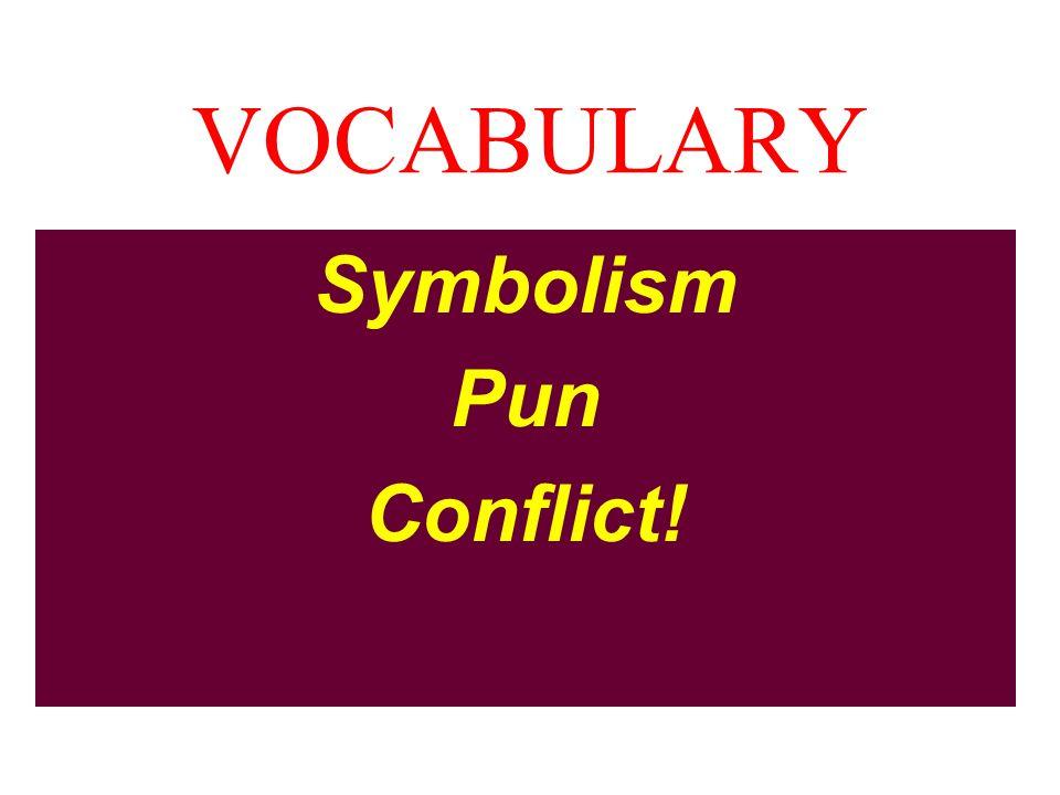 VOCABULARY Symbolism Pun Conflict!