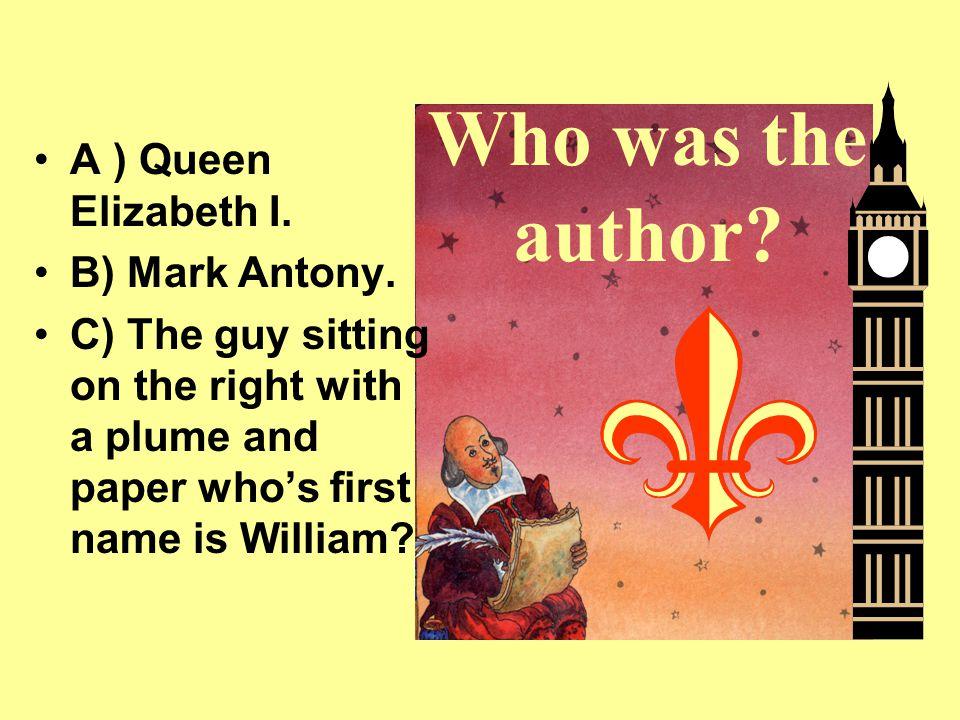 A ) Queen Elizabeth I. B) Mark Antony.