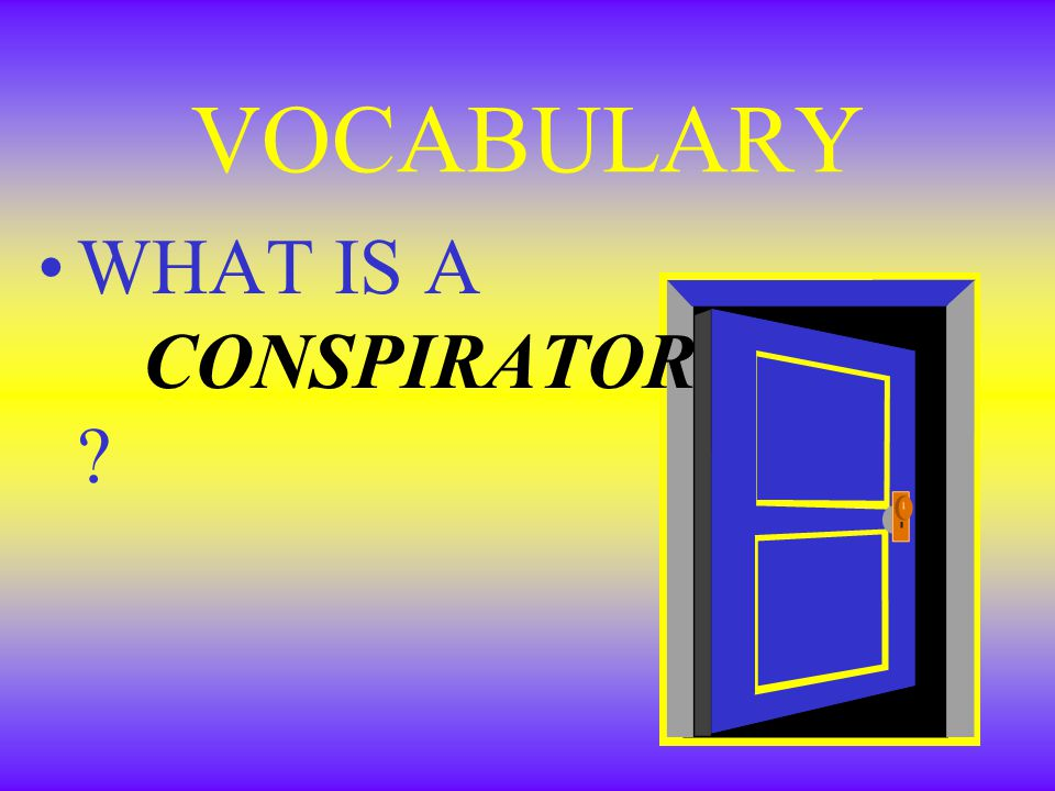 VOCABULARY WHAT IS A CONSPIRATOR ?