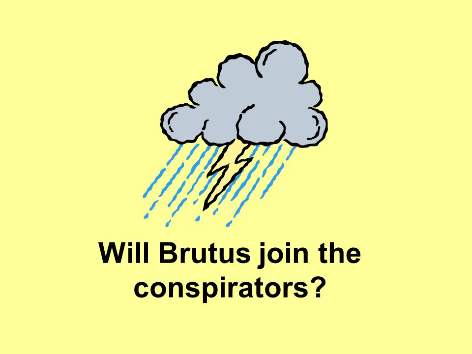 Will Brutus join the conspirators?