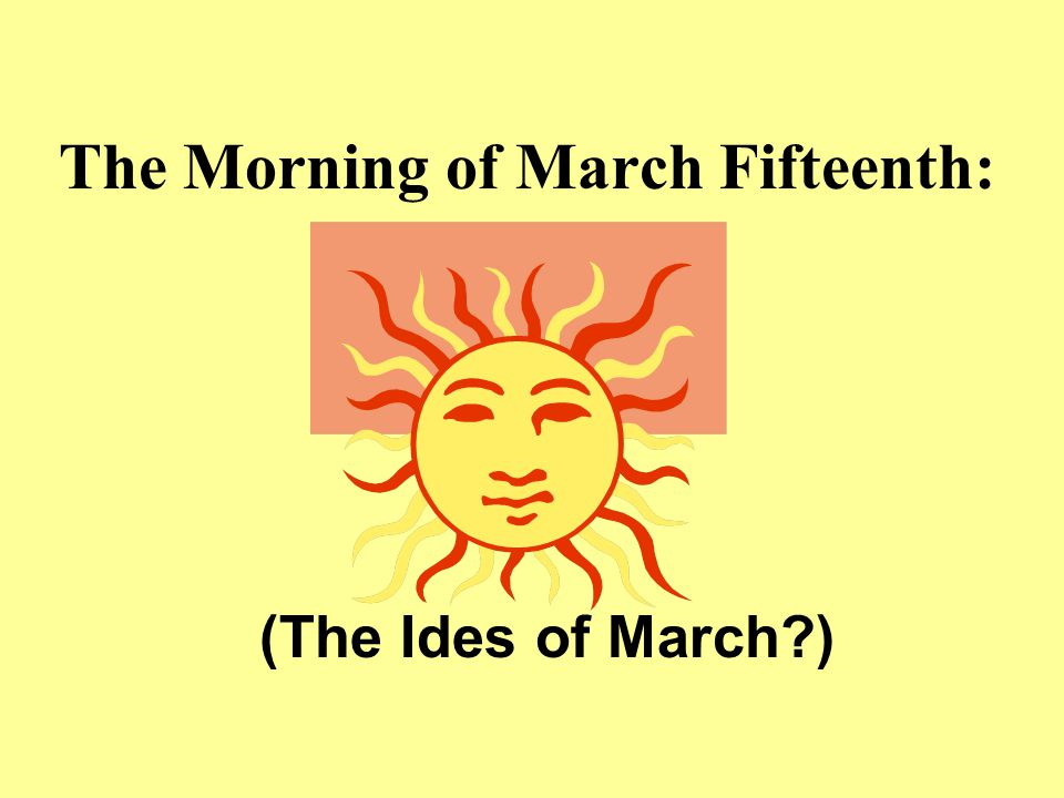 The Morning of March Fifteenth: (The Ides of March )