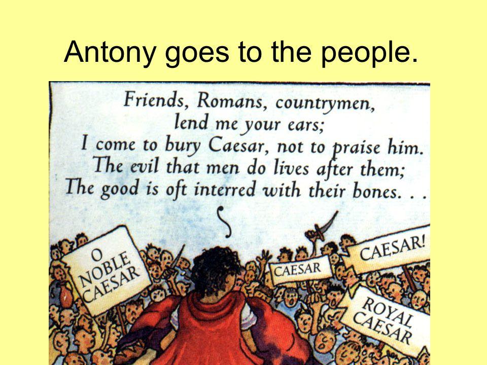 Antony goes to the people.