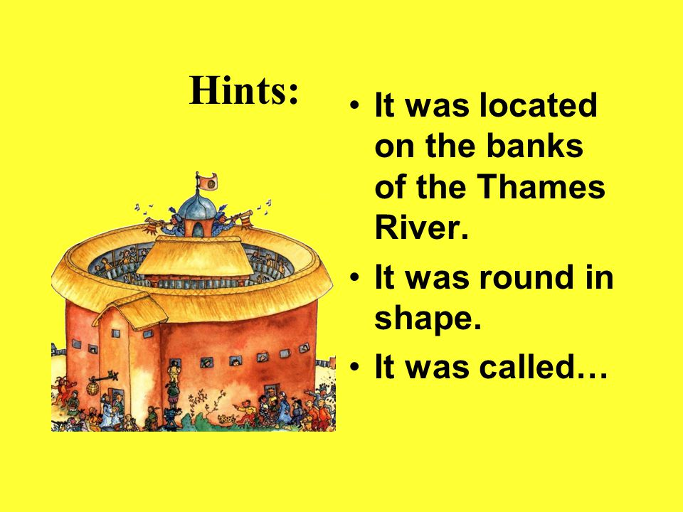 Hints: It was located on the banks of the Thames River. It was round in shape. It was called…