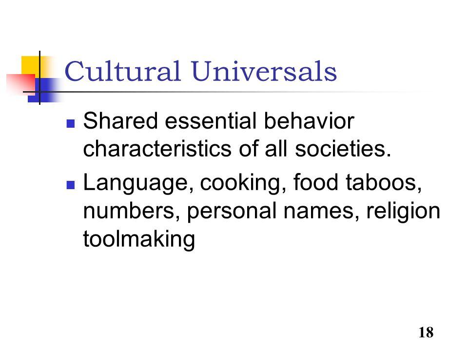18 Cultural Universals Shared essential behavior characteristics of all societies.
