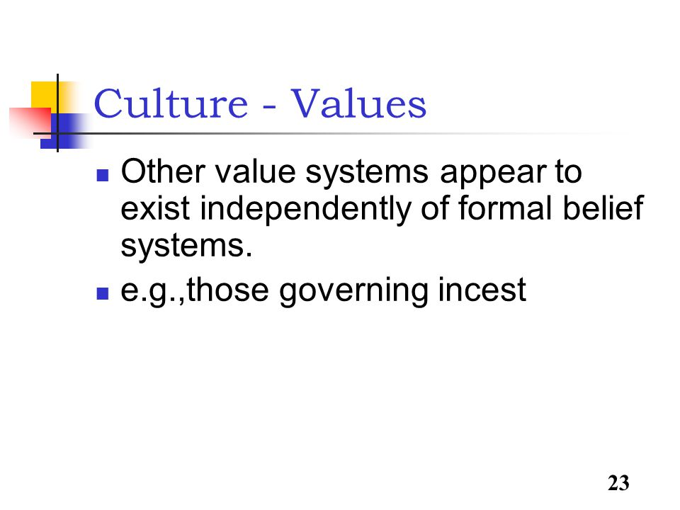 23 Culture - Values Other value systems appear to exist independently of formal belief systems.