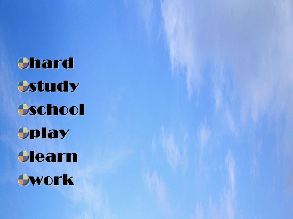hardstudyschoolplaylearnwork