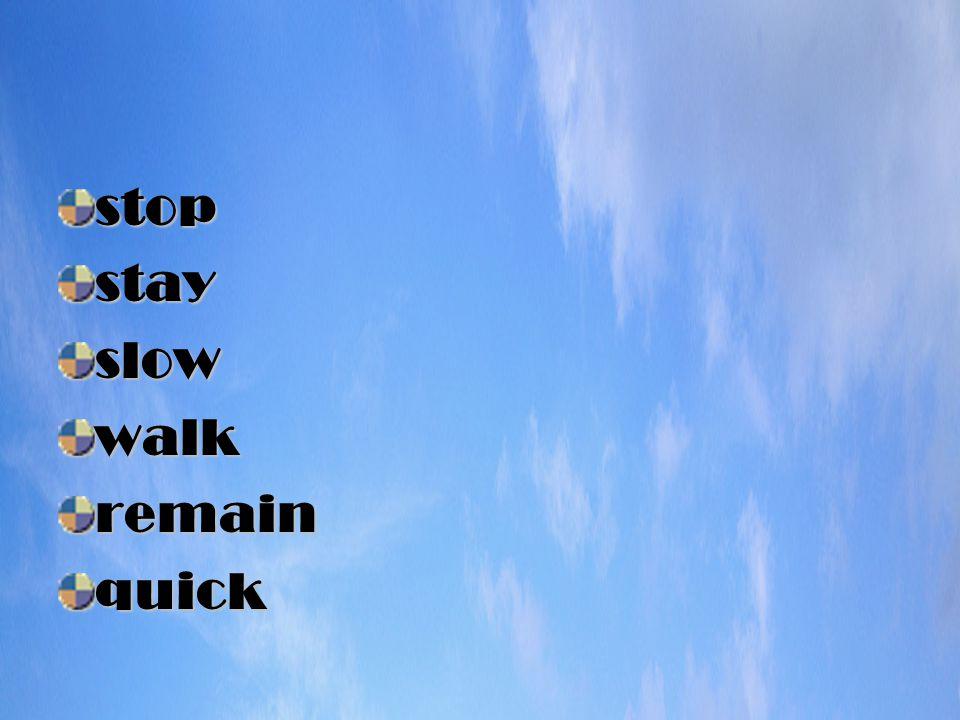 stopstayslowwalkremainquick
