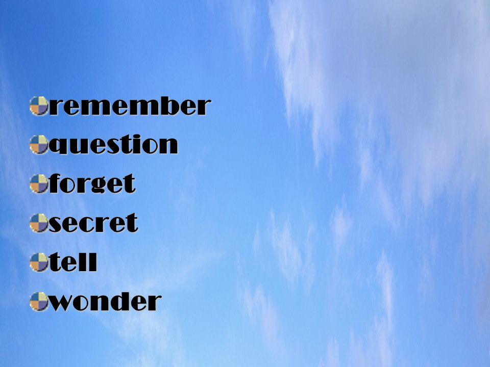 rememberquestionforgetsecrettellwonder