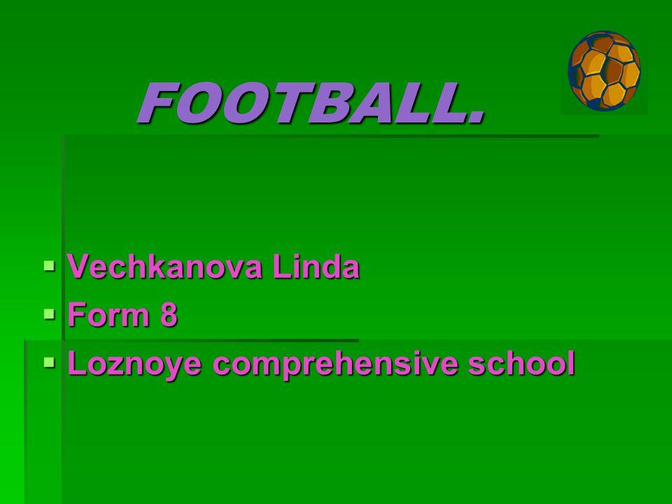 FOOTBALL. VVVVechkanova Linda FFFForm 8 LLLLoznoye comprehensive school