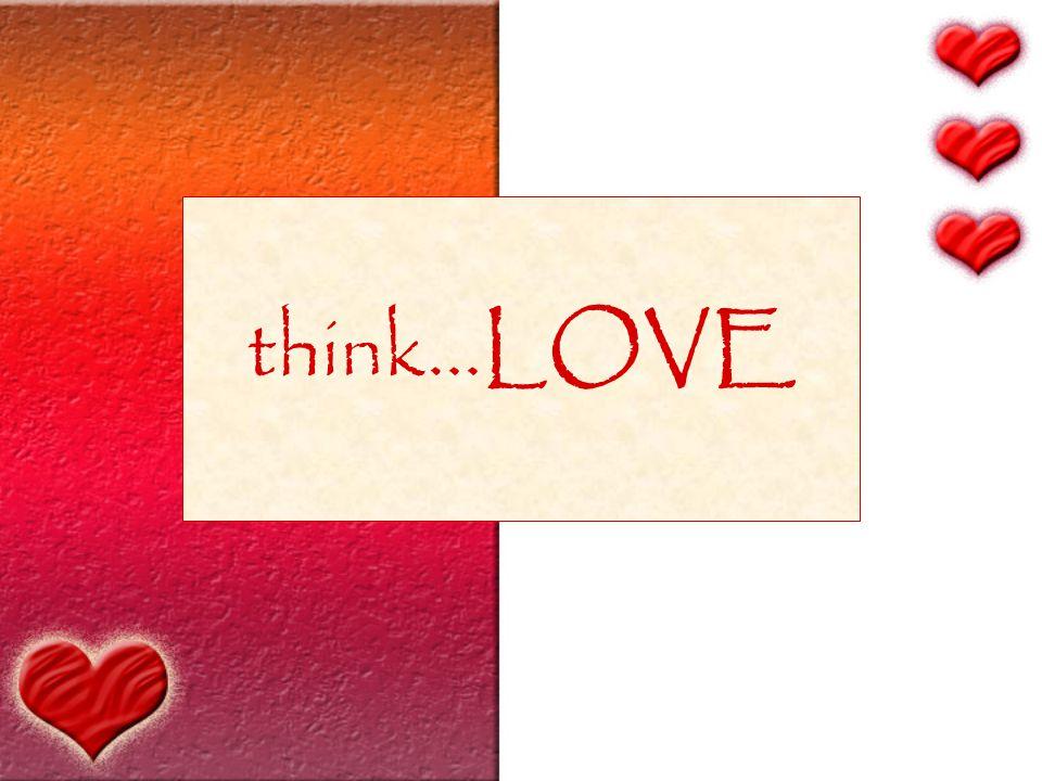 think…LOVE