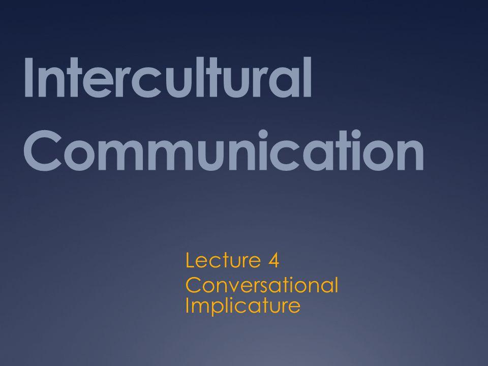 Intercultural Communication Lecture 4 Conversational Implicature