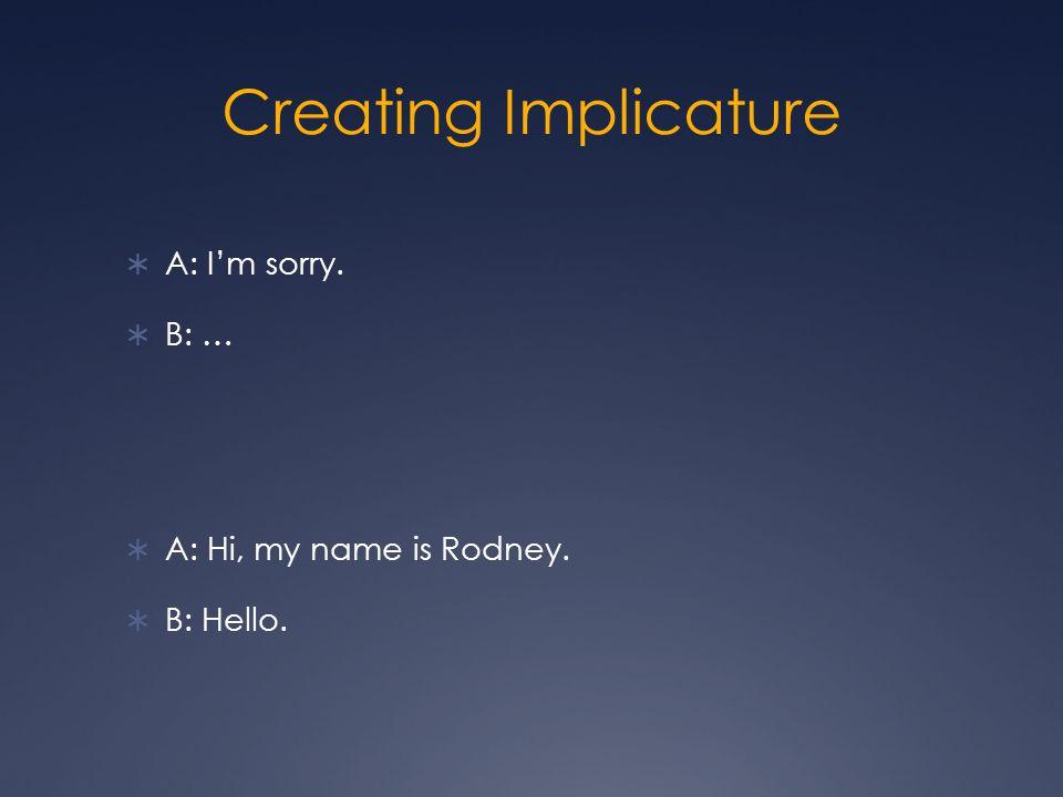 Creating Implicature  A: I love you.  B: I love you.