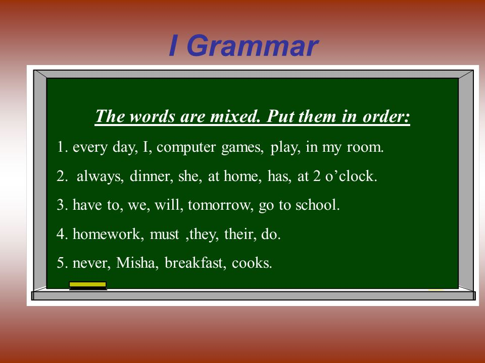I Grammar The words are mixed. Put them in order: 1.