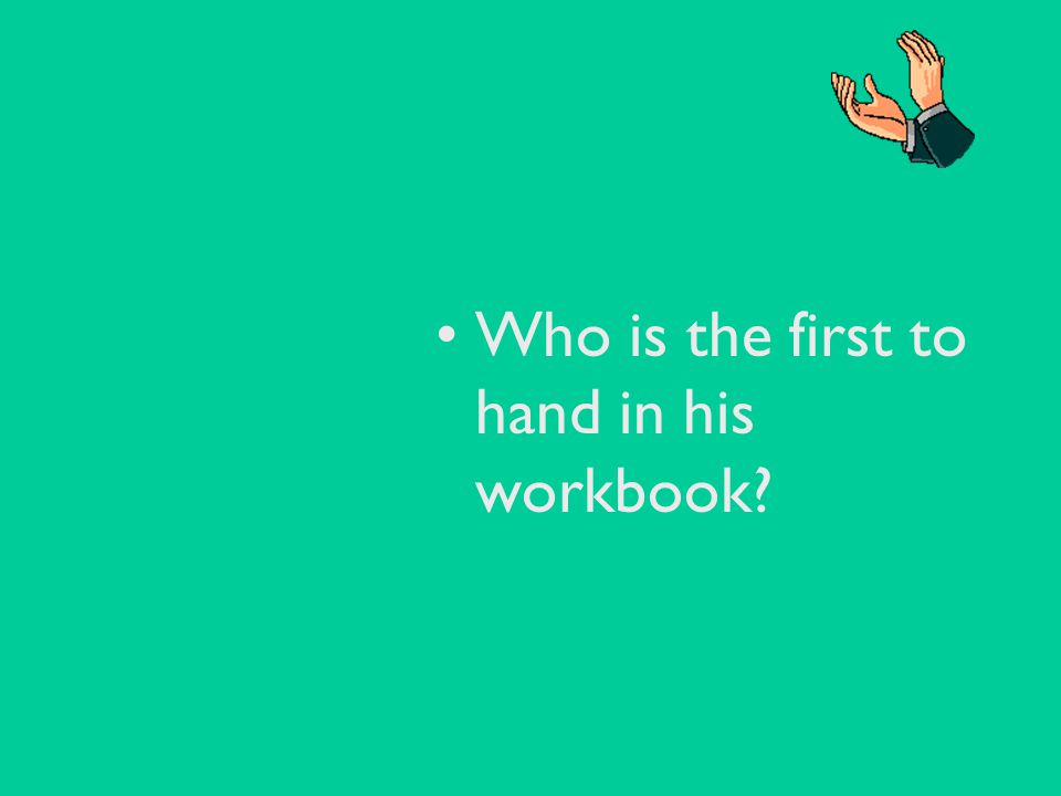 Who is the first to hand in his workbook